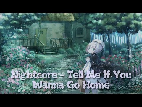 Nightcore - Tell Me If You Wanna Go Home