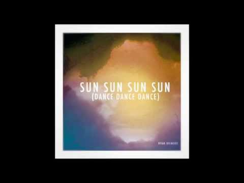Ryan Dilmore // Sun Sun Sun Sun (Dance Dance Dance)