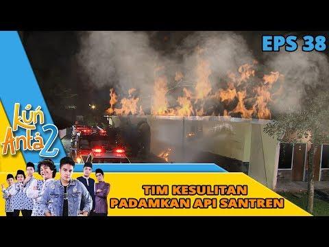 WADUH!! Tim Pemadam Kesulitan Padamkan Api di Pesantren - Kun Anta 2 Eps 38