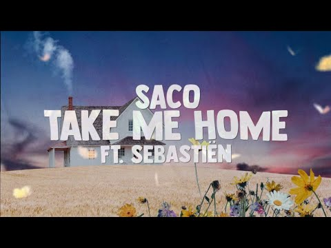 Saco - Take Me Home (Lyrics) ft. Sebastiën