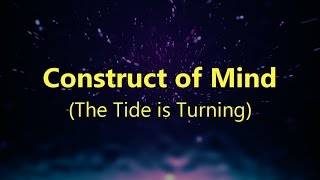 Construct of Mind (The Tide is Turning)