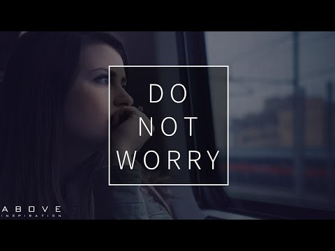 DO NOT WORRY | God Is Bigger Than Fear - Christian Motivation for Effective Faith