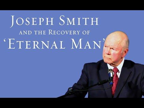 Joseph Smith & the Recovery of 'Eternal Man' - Robert L. Millet
