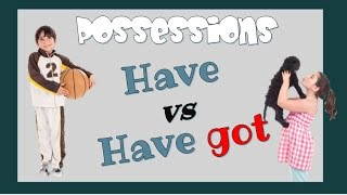 Possessions, Have Got vs Have Video Lesson