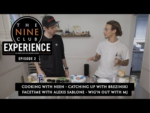 Nine Club EXPERIENCE #2 - Cooking With Neen Williams, Alexis Sablone Facetime, Joey Brezinski
