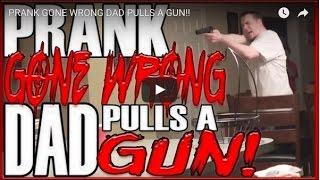 RE-UP: DO5 PRANK GONE WRONG DAD PULLS A GUN!!