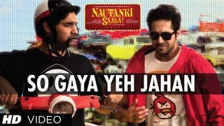 Nautanki Saala Full Video Song   So Gaya Yeh Jahan  ★ Ayushmann Khurrana, Kunaal Roy Kapur