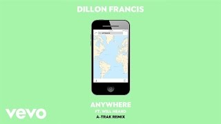 OFFICIAL REMIX  DILLON FRANCIS 'ANYWHERE' FT. WILL HEARD (A-TRAK REMIX) SUBSCRIBE TO THE DILLON FRANCIS YOUTUBE CHANNEL ...