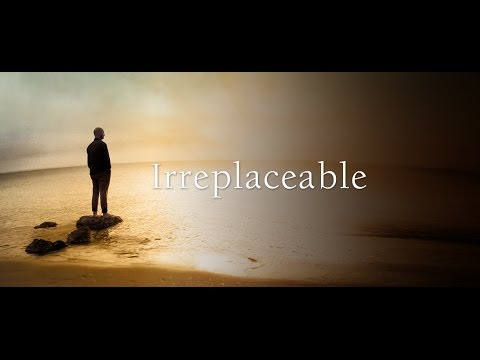 Irreplaceable the Movie