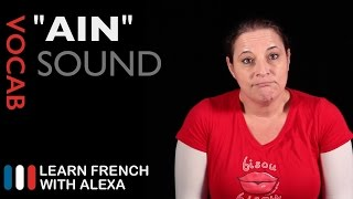 "Alexa teaches you how to pronounce ""AIN"" in French. SUPPORT GUIDE and EXCLUSIVE VIDS at ► https://learnfrenchwithalexa.com----------------------------------------------TAKE YOUR FRENCH TO THE NEXT LEVELMy Website ► https://learnfrenchwithalexa.comSupport me on Patreon ► https://patreon.com/french----------------------------------------------USEFUL PLAYLISTSFrench Accents, Sounds & Pronunciations ► http://learnfren.ch/soundsLFWA----------------------------------------------GET SOCIAL WITH ALEXA AND HER STUDENTSMy Blog ► https://learnfrenchwithalexa.com/blogYouTube ► http://learnfren.ch/YouTubeLFWAFacebook ► http://learnfren.ch/faceLFWATwitter ► http://learnfren.ch/twitLFWALinkedIn ► http://learnfren.ch/linkedinLFWANewsletter ► http://learnfren.ch/newsletterLFWAGoogle+ ► http://learnfren.ch/plusLFWAMy Soundcloud ► https://soundcloud.com/learnfrenchwithalexa----------------------------------------------LEARN FRENCH WITH ALEXA T-SHIRTST-Shirts ► http://learnfren.ch/tshirtsLFWA----------------------------------------------MORE ABOUT LEARN FRENCH WITH ALEXA'S 'HOW TO SPEAK' FRENCH VIDEO LESSONSAlexa Polidoro a real French teacher with many years' experience of teaching French to adults and children at all levels. People from all over the world enjoy learning how to speak French with Alexa's popular online video and audio French lessons. They're fun, friendly and stress-free! It's like she's actually sitting there with you, helping you along... Your very own personal French tutor.Please Like, Share and Subscribe if you enjoyed this video. Merci et Bisou Bisou xx----------------------------------------------Ready to take your French to the next level? Visit ► https://learnfrenchwithalexa.com to try out Alexa's popular French courses."