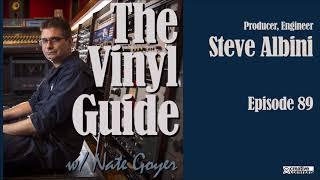 Ep089 - Steve Albini - Producer, Engineer, Musician - Longform Interview - The Vinyl Guide