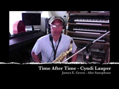Cyndi Lauper - Time After Time - (Sax Cover By James E. Green)