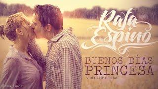 Video Rafa Espino - Buenos días princesa (Videoclip Oficial HD) MP3, 3GP, MP4, WEBM, AVI, FLV Oktober 2018
