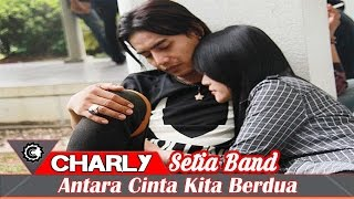 Charly Setia Band - Antara Cinta Kita Berdua (New Single 2018)