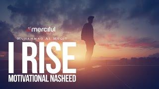 Video I Rise - Motivational Nasheed - By Muhammad al Muqit MP3, 3GP, MP4, WEBM, AVI, FLV September 2019