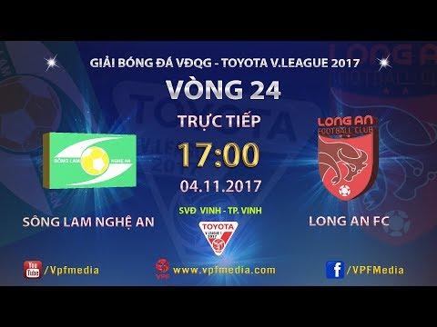 Trực tiếp | SÔNG LAM NGHỆ AN vs LONG AN | Vòng 24 TOYOTA V LEAGUE 2017