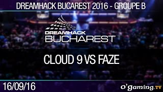 Groupe B - Cloud 9 vs FaZe - Dreamhack Bucarest