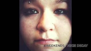 WEEKENDS / NIKIE DECAY - YouTube
