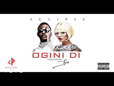 Eclipse - Ogini Di ft. Eva Alordiah + Lyric Video