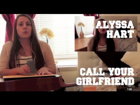 ALYSSA HART - Call Your Girlfriend - Robyn in the style of Erato and Lennon and Maisy.