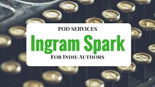 Ingram Spark: POD Services for Indie Authors
