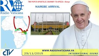 Pope Francis is met upon his arrival in Kenya, first leg of his visit to three African countries and transfers to the State House for the welcome ceremony.