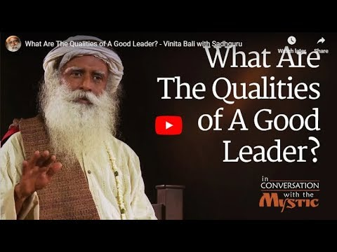 Leadership quotes - What Are The Qualities of A Good Leader - Vinita Bali with Sadhguru