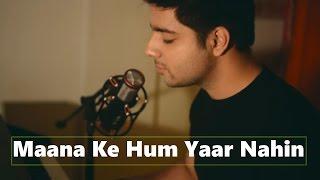 Maana Ke Hum Yaar Nahin - Cover   Siddharth Slathia