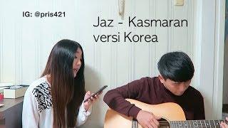 Video Jaz - Kasmaran cover in Korean & Indonesian MP3, 3GP, MP4, WEBM, AVI, FLV Maret 2018