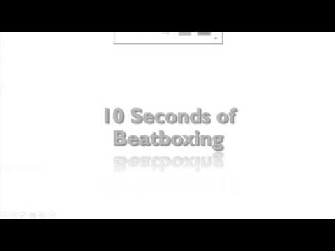 10 Seconds of Beatboxing