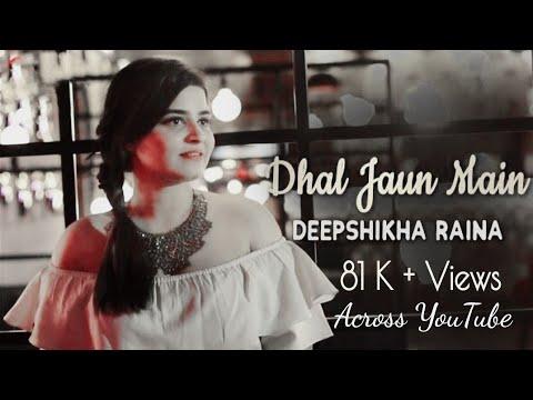 Dhal Jaun Main female version Lyrics  ( deepshikha)
