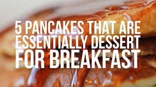 5 Pancakes That Are Essentially Dessert For Breakfast by Chowhound