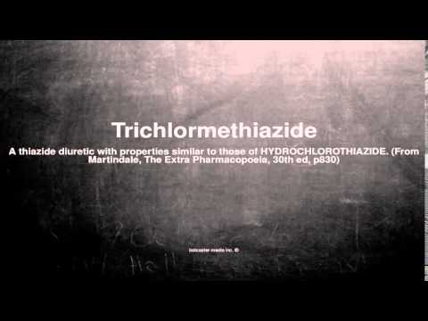 Medical vocabulary: What does Trichlormethiazide mean