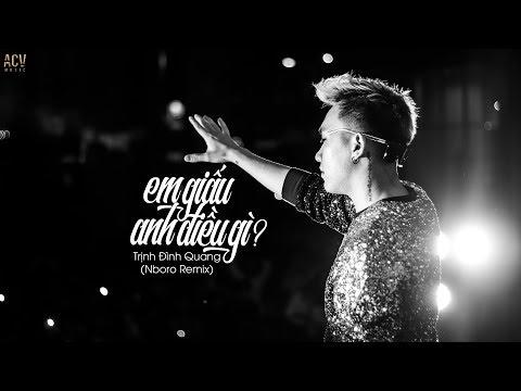 Em Giấu Anh Điều Gì (NBoro Remix) - Trịnh Đình Quang - Thời lượng: 6:29.