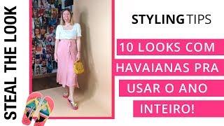 10 looks com Havaianas para usar o ano inteiro!