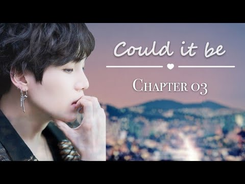 [BTS Yoongi FF] - 'Could it be' | part 3