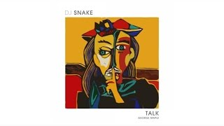 DJ Snake Talk ft. George Maple music videos 2016