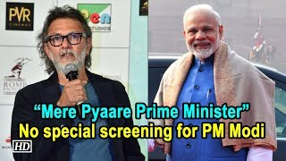 Mere Pyaare Prime Minister| No special screening for PM Modi : Rakeysh Omprakash Mehra