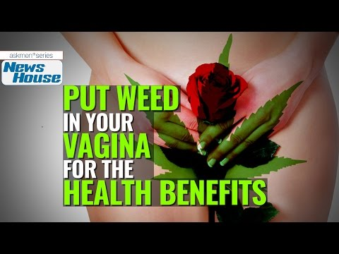 Put It Where??? Women Can Put Cannibus HERE For Health Benefits...
