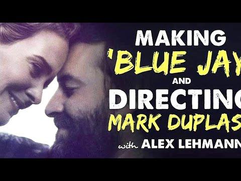 Blue Jay (2016) & Directing Mark Duplass with Director Alex Lehmann - IFH 104