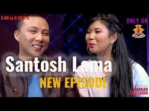 (Santosh Lama @Jhankar Live Show    Episode 39...1 hrs, 6 min.)