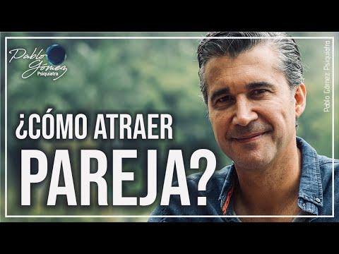 Cómo atraer una pareja a tu vida/ Pablo Gómez psiquiatra