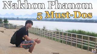 Nakhonpanom Thailand  city photo : 5 Must-Dos in Nakhon Phanom, THAILAND