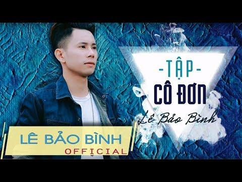 Tập Cô Đơn - Lê Bảo Bình (Lyrics) - Thời lượng: 5 phút, 11 giây.