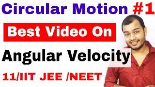 11 Chap 4 || Circular Motion 01 || Angular Velocity and Angular Displacement || IIT JEE /NEET