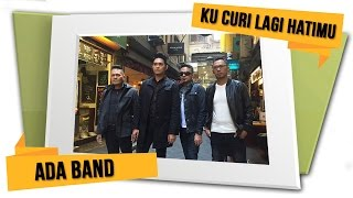 Video ADA BAND - Kucuri Lagi Hatimu [Official Lyrics Video] MP3, 3GP, MP4, WEBM, AVI, FLV Oktober 2017