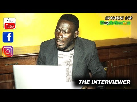 THE INTERVIEWER (Naijas Craziest Comedy) Ep 250