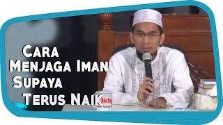 Download Video Cara Menjaga Iman Supaya Naik Dan Tak Turun-turun || Ustadz Adi Hidayat Lc MA MP3 3GP MP4