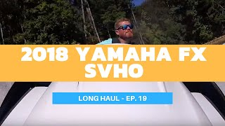 8. 2018 Yamaha FX SVHO WaveRunner Review – Long Haul Episode 19