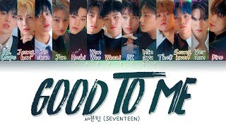 Video SEVENTEEN (세븐틴) - GOOD TO ME (Color Coded Lyrics Eng/Rom/Han/가사) MP3, 3GP, MP4, WEBM, AVI, FLV Februari 2019